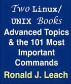 Two Linux/UNIX Books: Advanced Topics & the 101 Most Important Commands ebook by Ronald J. Leach