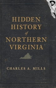 Hidden History of Northern Virginia ebook by Charles A. Mills