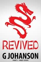Revived: Part I - First Steps ebook by G Johanson