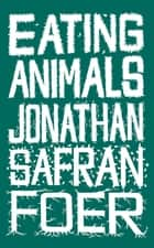 Eating Animals ebook by Jonathan Safran Foer