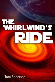 The Whirlwind's Ride ebook by Tom Anderson