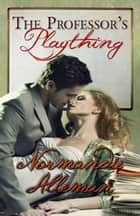 The Professor's Plaything ebook by Normandie Alleman