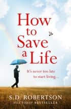 How to Save a Life ebook by S.D. Robertson
