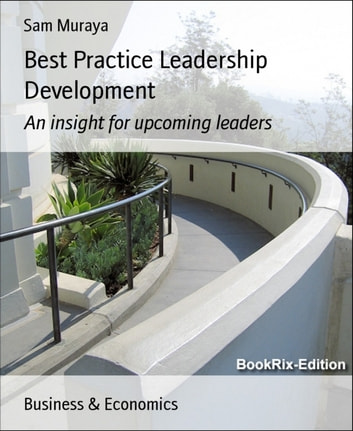 Best Practice Leadership Development - An insight for upcoming leaders ebook by Sam Muraya