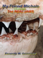 My Friend Michale a true story about the Real Jaws ebook by Kenneth Grimshaw