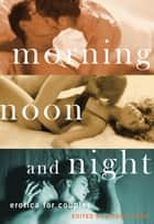 Morning, Noon and Night - Erotica for Couples ebook by Alison Tyler
