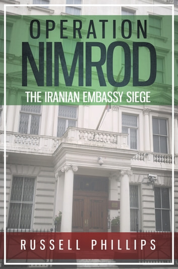 Operation Nimrod - The Iranian Embassy Siege ebook by Russell Phillips