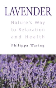 Lavender: Nature's Way to Relaxation and Health ebook by Waring, Philippa
