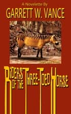 Riders of the Three-Toed Horse ebook by Garrett W. Vance