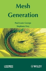 Mesh Generation ebook by Pascal Frey,Paul-Louis George