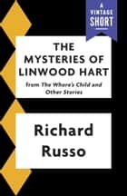 The Mysteries of Linwood Hart ebook by Richard Russo