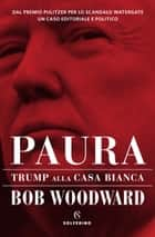 Paura - Trump alla Casa Bianca ebook by Bob Woodward