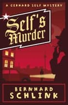 Self's Murder - A Gerhard Self Mystery ebook by Prof Bernhard Schlink