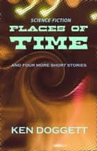 Places Of Time ebook by Ken Doggett