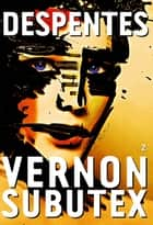 Vernon Subutex, 2 - roman ebook by Virginie Despentes