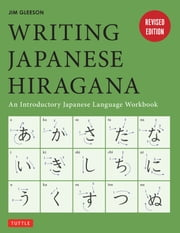 Writing Japanese Hiragana - An Introductory Japanese Language Workbook ebook by Jim Gleeson