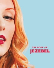 The Book of Jezebel - An Illustrated Encyclopedia of Lady Things ebook by Anna Holmes, Kate Harding, Amanda Hess