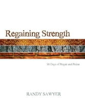 Regaining Strength: 90 Days of Prayer and Praise ebook by Randy Sawyer