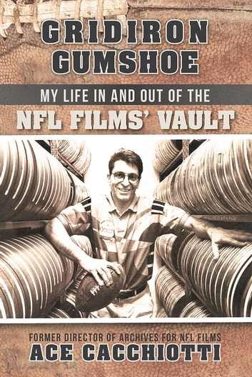 Gridiron Gumshoe - My Life in and out of the NFL Films' Vault ebook by Ace Cacchiotti