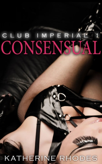 Consensual - Club Imperial, #1 ebook by Katherine Rhodes