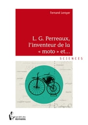 "L.G Perreaux, L'inventeur de la ""moto"" et...!!! ebook by Fernand Leroyer"