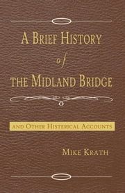 A Brief History of the Midland Bridge - and Other Histarical Accounts ebook by Mike Krath