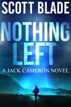 Nothing Left: A Jack Cameron Novel Book #4 ebook by Scott Blade