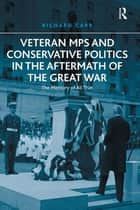 Veteran MPs and Conservative Politics in the Aftermath of the Great War - The Memory of All That ebook by Richard Carr