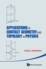 Applications of Contact Geometry and Topology in Physics ebook by Arkady L Kholodenko