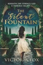 The Silent Fountain eBook by Victoria Fox