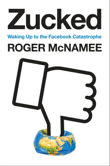 Zucked - Waking Up to the Facebook Catastrophe ebook by Roger McNamee