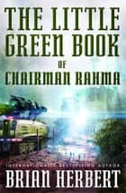 The Little Green Book of Chairman Rahma eBook by Brian Herbert