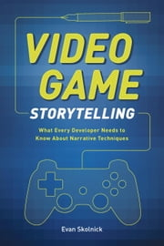 Video Game Storytelling - What Every Developer Needs to Know about Narrative Techniques ebook by Evan Skolnick