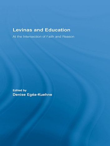 Levinas and Education - At the Intersection of Faith and Reason ebook by