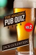 The Amazing Pub Quiz Book - Volume 2 ebook by Jack Goldstein