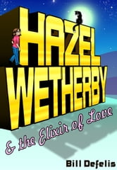 Hazel Wetherby & The Elixir of Love ebook by Bill Defelis