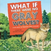 What If There Were No Gray Wolves? - A Book About the Temperate Forest Ecosystem audiobook by Suzanne Slade