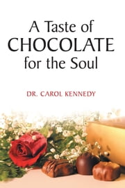 A Taste of Chocolate for the Soul ebook by Dr. Carol Kennedy