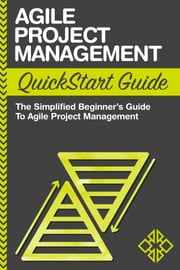 Agile Project Management QuickStart Guide - The Simplified Beginner's Guide to Agile Project Management ebook by ClydeBank Business