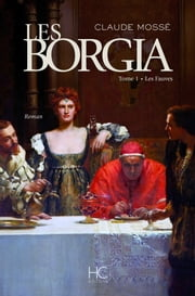 Les borgia - tome 1 - Les fauves eBook by Claude Mosse, Nicole Pallanchard
