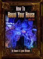How to Haunt Your House, Book Four ebook by Lynne Mitchell, Shawn Mitchell