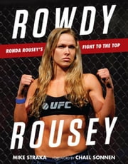 Rowdy Rousey: Ronda Rousey's Fight to the Top ebook by Straka, Mike