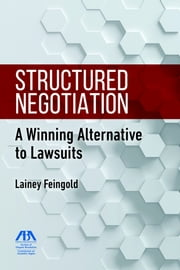 Structured Negotiation - A Winning Alternative to Lawsuits ebook by Lainey Feingold