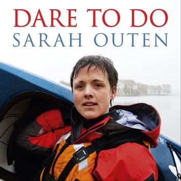 Dare to Do - Taking on the planet by bike and boat audiobook by Sarah Outen
