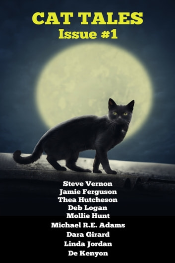 Cat Tales Issue #1 ebook by Steve Vernon,Jamie Ferguson,Thea Hutcheson,Deb Logan,Mollie Hunt,Michael R.E. Adams,Dara Girard,Linda Jordan,De Kenyon