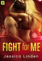 Fight for Me ebook by Jessica Linden