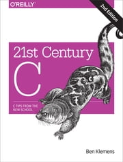 21st Century C - C Tips from the New School ebook by Ben Klemens