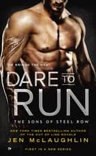 Dare to Run - The Sons of Steel Row ebook by Jen McLaughlin