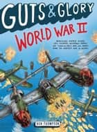 Guts & Glory: World War II ebook by Ben Thompson