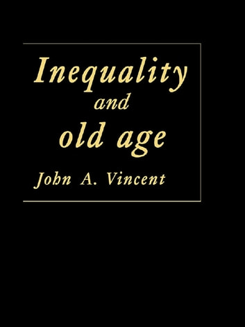 Inequality And Old Age ebook by John A Vincent